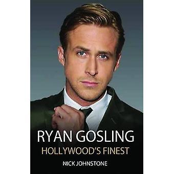 Ryan Gosling - Hollywood's Finest by Nick Johnstone - 9781782194606 Bo