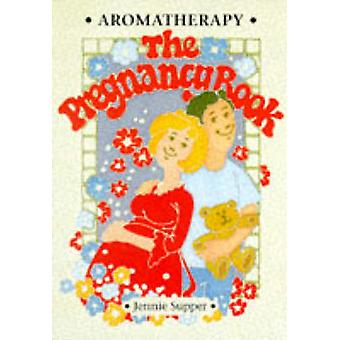 Aromatherapy - The Pregnancy Book by Jennie Supper - 9781899308200 Bo