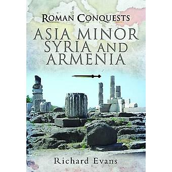 Roman Conquests - Asia Minor - Syria and Armenia by Richard Evans - 97