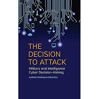 The Decision to Attack: Military and Intelligence Cyber Decision-Making (Studies in Security and International...