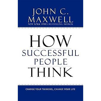How Successful People Think - Change Your Thinking - Change Your Life