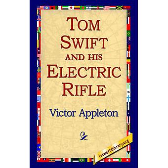 Tom Swift and His Electric Rifle by Appleton & Victor & II