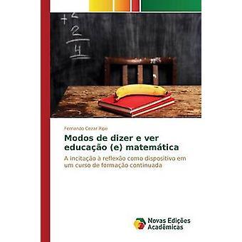 Modos de dizer e ver educao e matemtica by Ripe Fernando Cezar