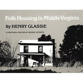 Folk Housing Middle Virginia - Structural Analysis Historic Artifacts