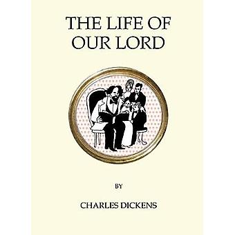 Life of Our Lord by Charles Dickens