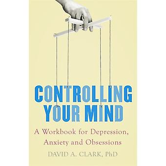 Controlling Your Mind by David A Clark