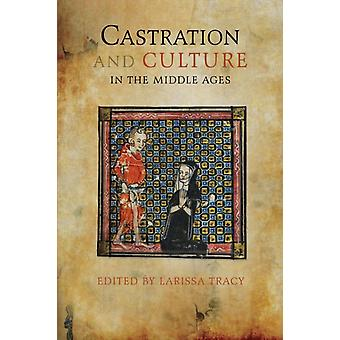 Castration and Culture in the Middle Ages by Tracy & Larissa