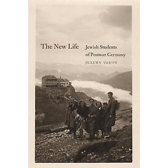The New Life Jewish Students of Postwar Germany by Varon & Jeremy