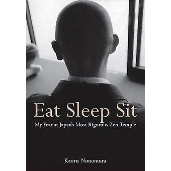 Mangiare dormire sit My Year al Giappone più rigoroso tempio zen di Kaoru Nonomura & Tradotto da Juliet Winters Carpenter