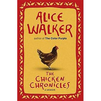 The Chicken Chronicles by Walker & Alice