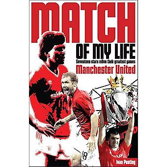 Manchester United Match of My Life - Seventeen Stars Relive Their Grea