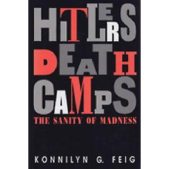 Hitler's Death Camps - The Sanity of Madness by Konnilyn Feig - 978084