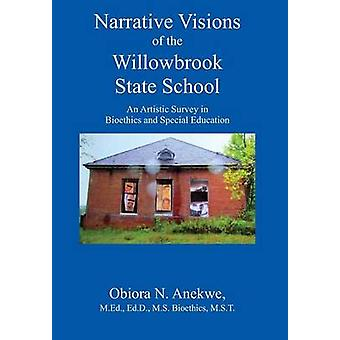 Narrative Visions of the Willowbrook State School An Artistic Survey in Bioethics and Special Education by Anekwe MEd EdD MS Bioethics MST & Obiora