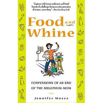 Food and Whine Confessions of a New Millennium Mom by Moses & Jennifer
