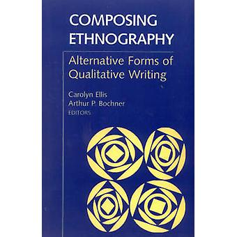 Composing Ethnography Alternative Forms of Qualitative Writing by Ellis & Carolyn