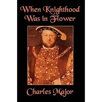 When Knighthood Was in Flower by Major & Charles