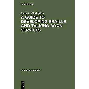A Guide to Developing Braille and Talking Book Services by Clark & Leslie L.