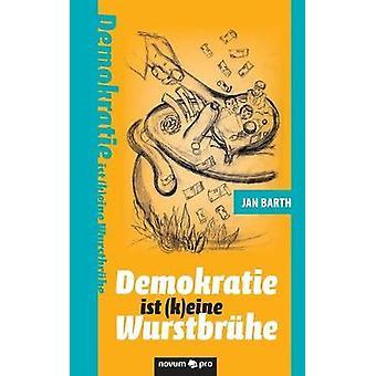 Demokratie ist keine Wurstbrhe by Barth & Jan