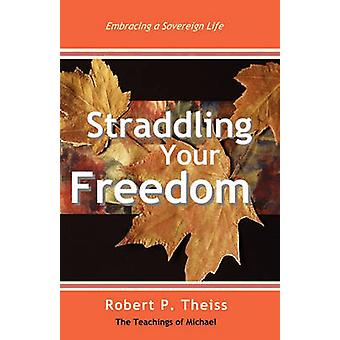 Straddling Your Freedom by Theiss & Robert P