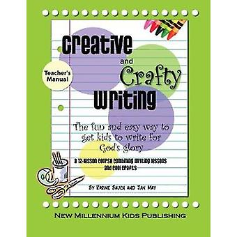 Creative and Crafty WritingTeachers Manual How to Get Kids to Write for the Glory of God by May & Jan
