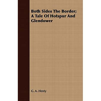Both Sides the Border A Tale of Hotspur and Glendower by Henty & G. A.