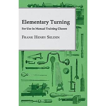 Elementary Turning  For Use in Manual Training Classes by Selden & Frank Henry