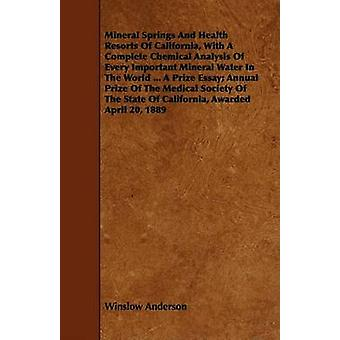 Mineral Springs And Health Resorts Of California With A Complete Chemical Analysis Of Every Important Mineral Water In The World ... A Prize Essay Annual Prize Of The Medical Society Of The State Of by Anderson & Winslow