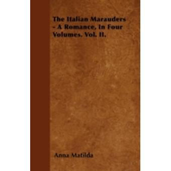 The Italian Marauders  A Romance In Four Volumes. Vol. II. by Matilda & Anna