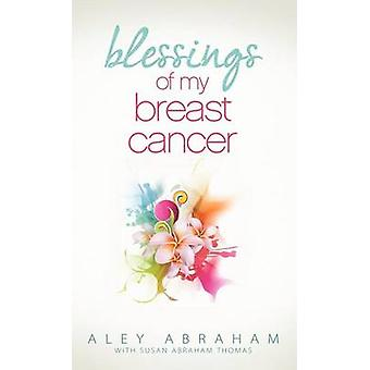 Blessings of My Breast Cancer by Abraham & Aley