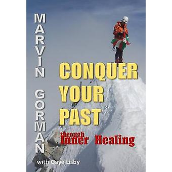 Conquer Your Past through Inner Healing by Gorman & Marvin