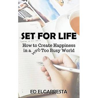 Set For Life How to Create Happiness in a Way Too Busy World by Elgarresta & Ed