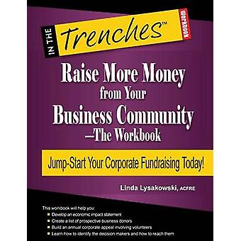 Raise More Money from Your Business CommunityThe Workbook by Lysakowski & Linda
