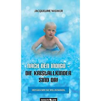 Nach den Indigo  Die Kristallkinder sind da by Widmer & Jacqueline