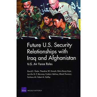 Future U.S. Security Relationships with Iraq and Afghanistan U.S. Air Force Roles by Thaler & David E.