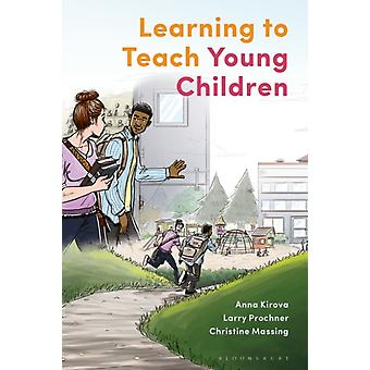 Learning to Teach Young Children  Theoretical Perspectives and Implications for Practice by Anna Kirova & Larry Prochner & Christine Massing