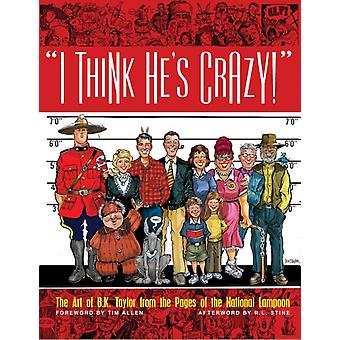 I Think Hes Crazy by B K Taylor