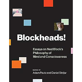 Blockheads! - Essays on Ned Block's Philosophy of Mind and Consciousne
