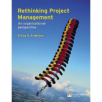 Rethinking Project Management - An Organisational Perspective by Erlin