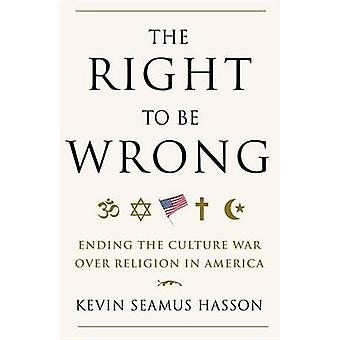 The Right To Be Wrong by Kevin Seamus Hasson - 9780307718105 Book