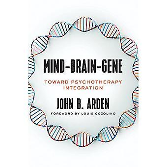 Mind-Brain-Gene - Toward Psychotherapy Integration by John B. Arden -