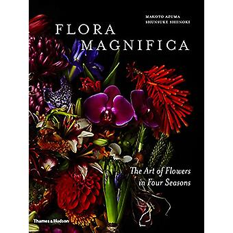 Flora Magnifica - The Art of Flowers in Four Seasons by Makoto Azuma -