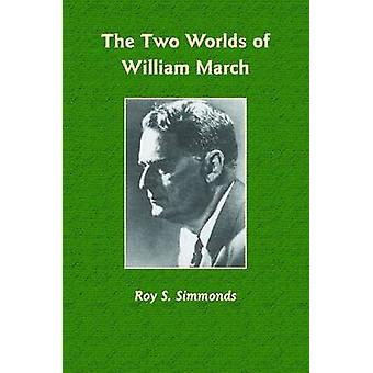 Roy S. Simmonds: The Two Worlds of William March - 9780817356873 Bo