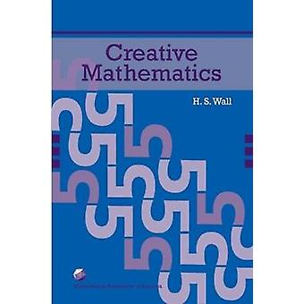 Creative Mathematics by H.S. Wall - 9780883857502 Book