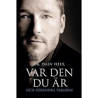 VAR DEN DU AER OCH FOERAENDRA VAERLDEN Being You Swedish by Dain Heer