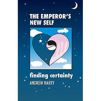 The Emperor's New Self - Finding Certainty by Andrew Harry - 978191649