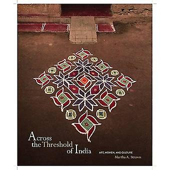 Across the Threshold of India - Art - Women - and Culture by Martha A.