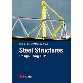 Steel Structures - Design Using FEM by Rolf Kindmann - Matthias Kraus