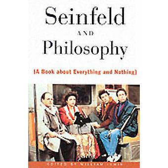 Seinfeld and Philosophy - A Book About Everything and Nothing by Willi