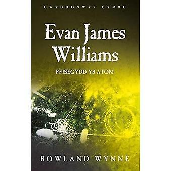 Evan James Williams: Ffisegydd yr Atom