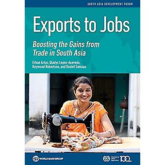 Exports to jobs - boosting the gains from trade in South Asia by World